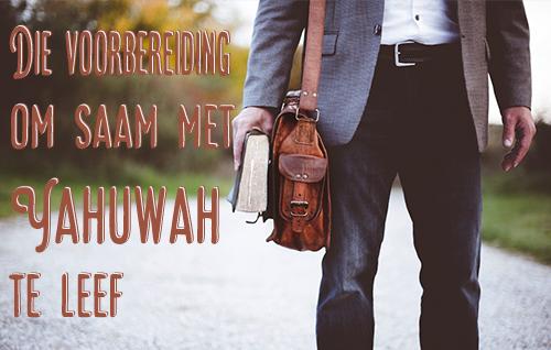 Die voorbereiding om saam met Yahuwah te leef