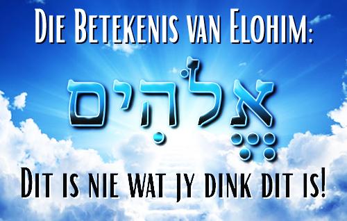 Die Betekenis van Elohim: Dit is nie wat jy dink dit is!