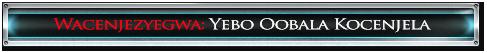 Wacenjezyegwa:Yebo Oobala Kocenjela
