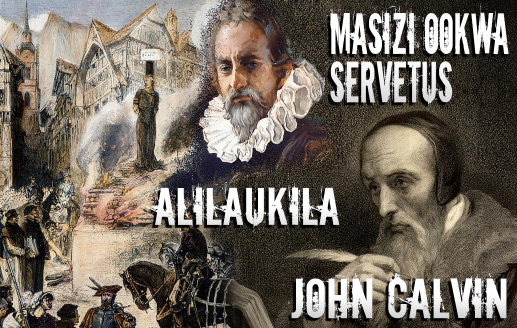 Masizi Ookwa Servetus Alilaukila John Calvin