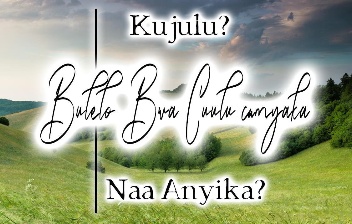 Bulelo Bwa Cuulu camyaka: Kujulu? Naa Anyika?