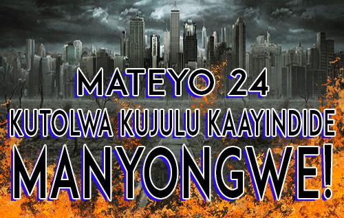 Mateyo 24: Kutolwa Kujulu Kaayindide Manyongwe!