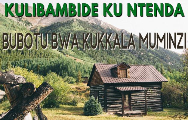 Kulibambide Ku Ntenda: Bubotu bwa Kukkala Muminzi