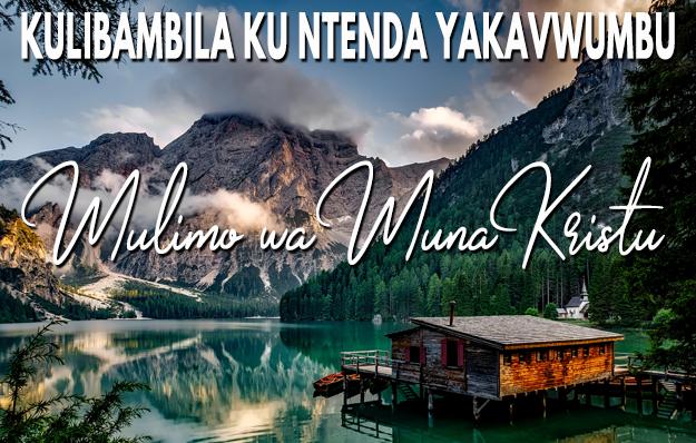 Kulibambila ku Ntenda Yakavwumbu: Mulimo wa MunaKristu