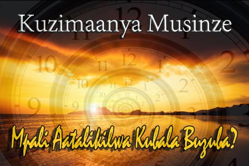 Kuzimaanya Musinze: Mpali Aatalikilwa Kubala Buzuba?