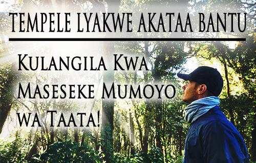 Tempele Lyakwe Akataa Bantu: Kulangila Kwa Maseseke Mumoyo wa Taata!