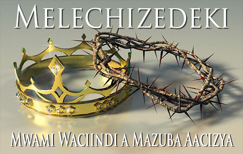 Melechizedeki: Mwami Waciindi a Mazuba Aacizya