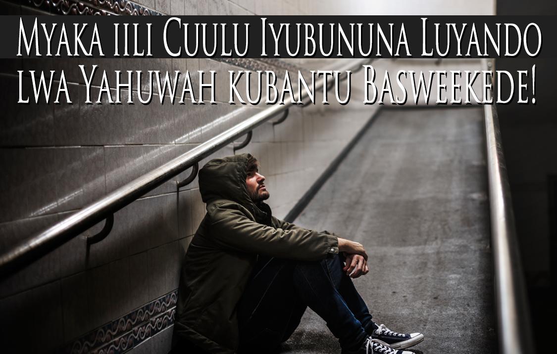 Myaka iili Cuulu Iyubununa Luyando lwa Yahuwah kubantu Basweekede!