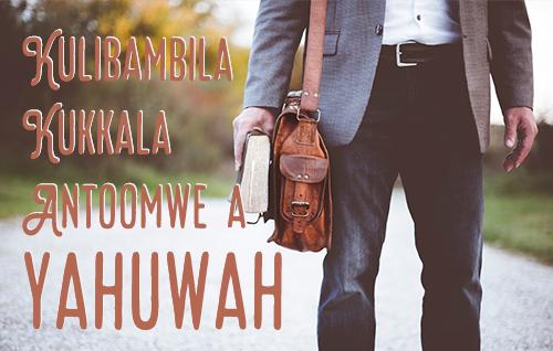 Kulibambila Kukkala Antoomwe a Yahuwah