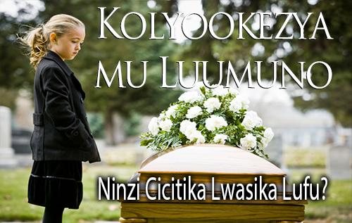 Kolyookezya mu Luumuno | Ninzi Cicitika Lwasika Lufu?