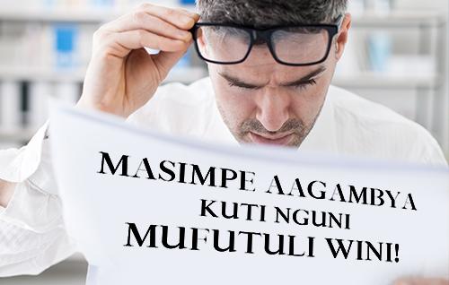 Masimpe Aagambya kuti Nguni Mufutuli Wini!