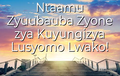 Ntaamu Zyuubauba Zyone zya Kuyungizya Lusyomo Lwako!