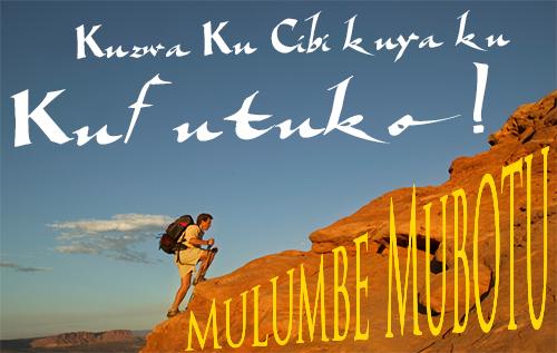 Mulumbe Mubotu   Kuzwa Ku Cibi Kuya ku Lufutuko!