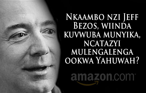 Nkaambo nzi Jeff Bezos, wiinda kuvwuba munyika, ncatazyi mulengalenga ookwa Yahuwah?