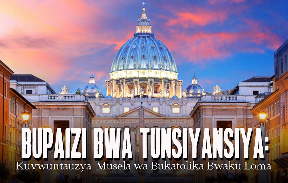 Bupaizi bwa Tunsiyansiya: Kuvwuntauzya Musela wa Bukatolika Bwaku Loma