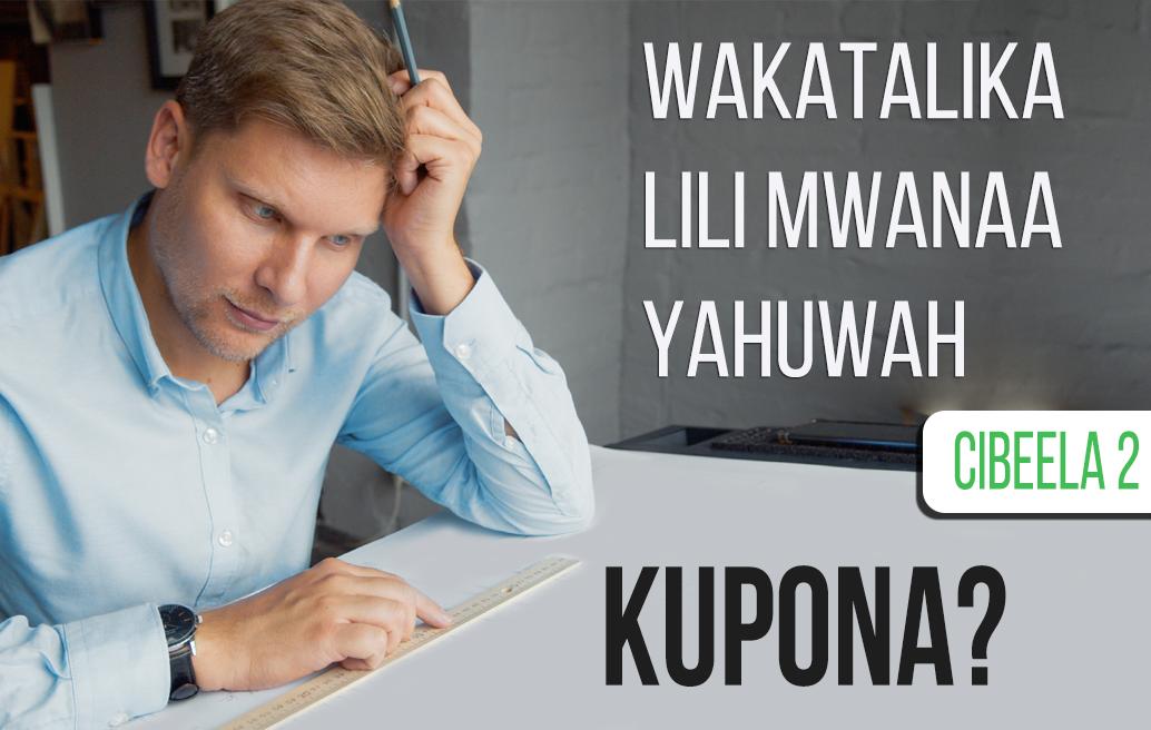Wakatalika-lili-kupona-mwanaa-yahuwah-cibeela-2