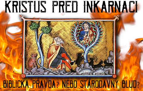 Kristus před inkarnací: Biblická pravda? Nebo starodávný blud?