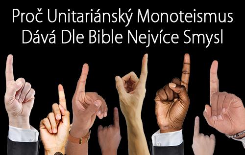 Proč unitariánský monoteismus dává dle Bible nejvíce smysl