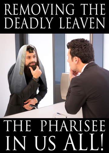 Removing the Deadly Leaven: The Pharisee in us All