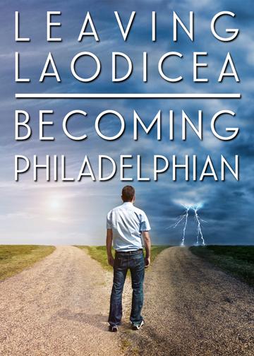Leaving Laodicea: Becoming Philadelphian