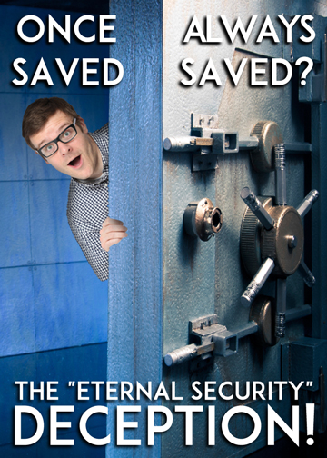 Once Saved, Always Saved: The Eternal Security Deception!