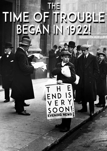 The Time of Trouble began in 1922. The end is very soon!