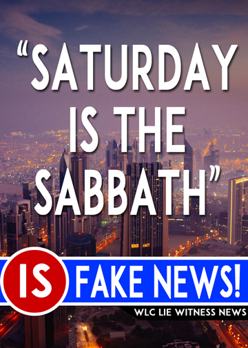 Saturday is the Sabbath is FAKE NEWS!