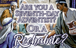 Are you a Seventh-day Adventist? Or a Rechabite?