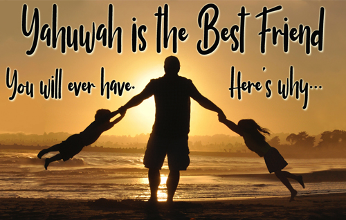 Yahuwah is the best friend you will ever have. Here's why . . .