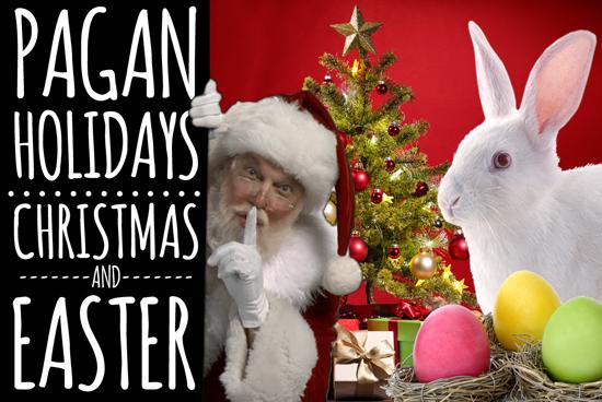 Christmas Is A Pagan Holiday.Pagan Holidays Christmas Easter