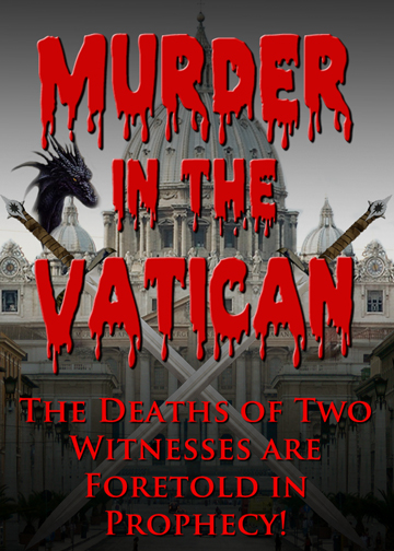 Murder in the Vatican: The deaths of two witnesses are foretold in Prophecy!