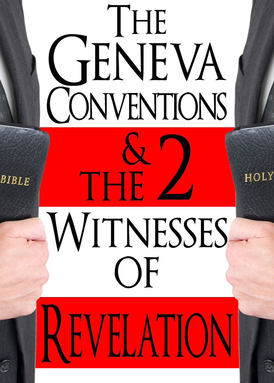 ''The Geneva Conventions & the 2 Witnesses of Revelation!'' Video Release
