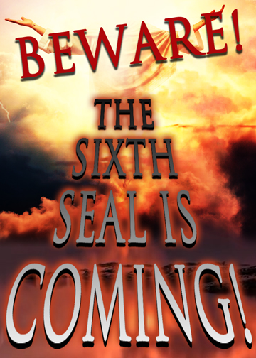 Beware! The Sixth Seal is Coming!