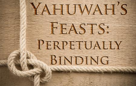 Yahuwah's Feasts: Perpetually Binding