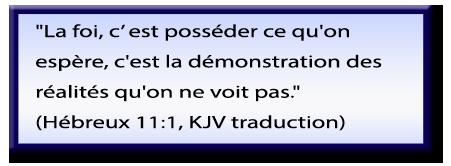 La foi, c' est posséder ce qu'on espère, c'est la démonstration des réalités qu'on ne voit pas; Citation de la Bible; Hébreux 11:1