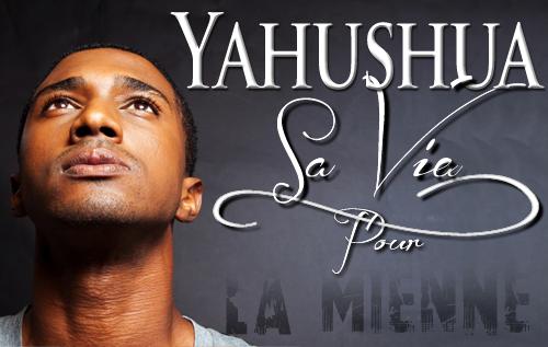 Yahushua: Sa Vie pour la mienne
