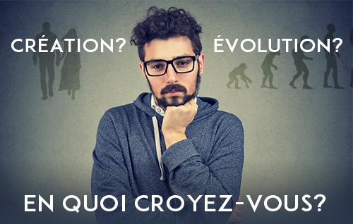 Création? Ou Évolution? En Quoi Croyez-Vous?