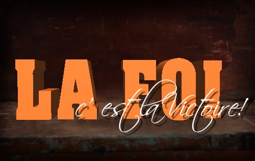 La foi est la victoire !