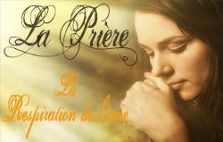 La Prière: La Respiration de l