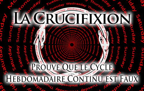 La Crucifixion Prouve Que le Cycle Hebdomadaire Continu est Faux