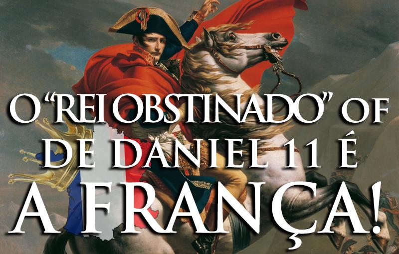 """Daniel 11: O """"Rei Obstinado"""" é a França!"""