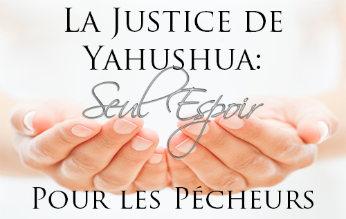 La Justice de Yahushua: Seul Espoir Pour les Pécheurs