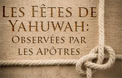 Les Fêtes de Yahuwah: Observées par les Apôtres