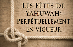 Les Fêtes de Yahuwah: Perpétuellement En Vigueur
