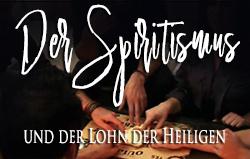 Der Spiritismus und der Lohn der Heiligen