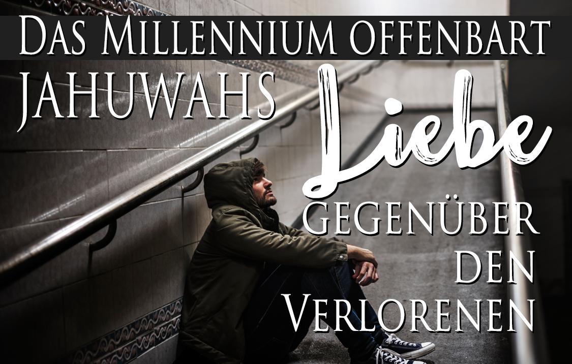 Das Millennium offenbart Jahuwahs Liebe gegenüber den Verlorenen!