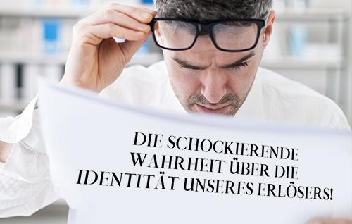 Die schockierende Wahrheit über die Identität unseres Erlösers!