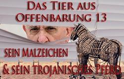Das Tier aus Offenbarung 13, sein Malzeichen & sein trojanisches Pferd