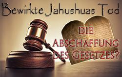 Jahushuas Tod die Abschaffung des Gesetzes?