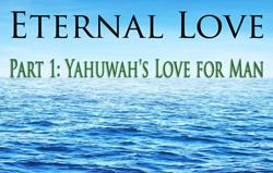 Eternal Love | Part 1: Yahuwah\'s Love for Man